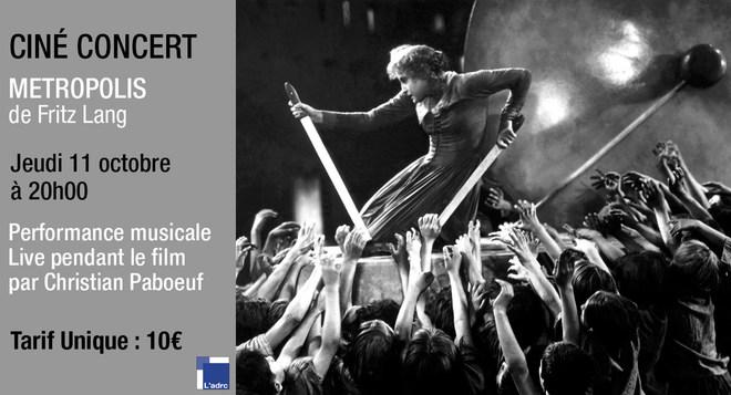 Ciné Concert Exceptionnel - METROPOLIS de Fritz Lang - Jeudi 11 Octobre à 20h