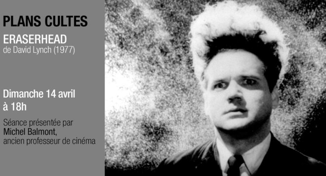 Plans Cultes - ERASERHEAD de David Lynch - Dimanche 14 avril à 18h