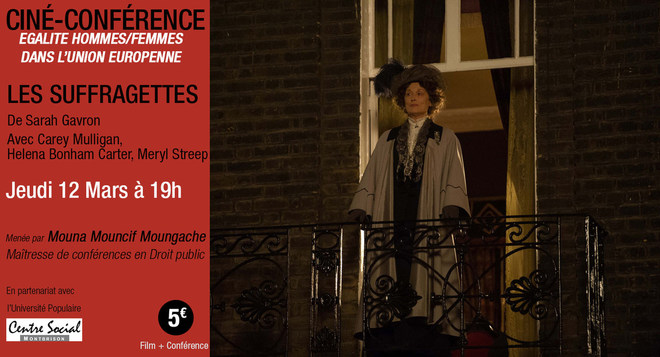 """Ciné-Conférence : """"Egalité hommes/femmes dans l'Union Européenne"""" + Projection du film Les Suffragettes - Jeudi 12 mars 19h"""